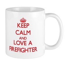 Keep Calm and Love a Firefighter Mugs