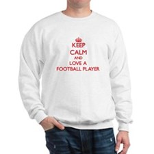 Keep Calm and Love a Football Player Sweatshirt