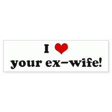I Love your ex-wife! Bumper Bumper Sticker