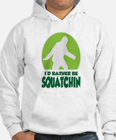 Id Rather Be Squatchin Hoodie