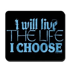 Live the Life I Choose Mousepad