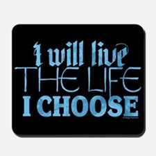 Live the Life I Choose Mousepad
