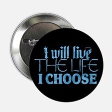 "Live the Life I Choose 2.25"" Button"