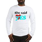she said ok Long Sleeve T-Shirt