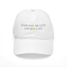 Lines Good, Love Bad Baseball Cap
