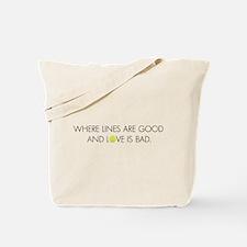 Lines Good, Love Bad Tote Bag