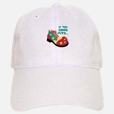 IF THE SHOE FITS... Baseball Baseball Baseball Cap