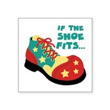 IF THE SHOE FITS... Sticker