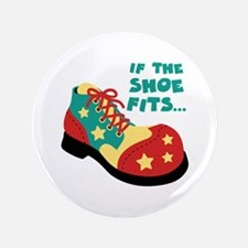 """IF THE SHOE FITS... 3.5"""" Button"""