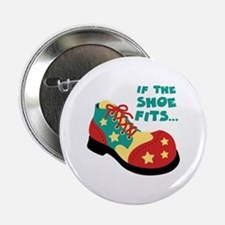 "IF THE SHOE FITS... 2.25"" Button"