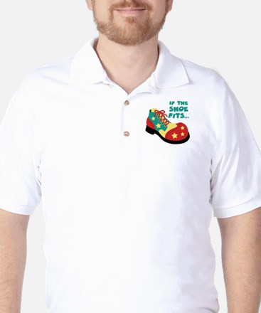 IF THE SHOE FITS... Golf Shirt