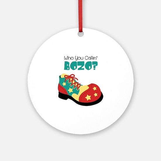 who you callin BOZO? Ornament (Round)