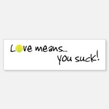 Love, You Suck! Bumper Bumper Bumper Sticker