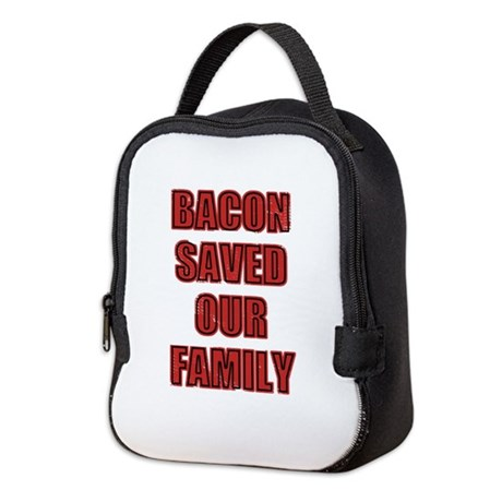 Bacon Saved Our Family Neoprene Lunch Bag