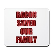 Bacon Saved Our Family Mousepad