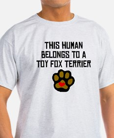 This Human Belongs To A Toy Fox Terrier T-Shirt
