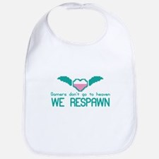 GAMERS dont go to heaven We RESPAWN Bib
