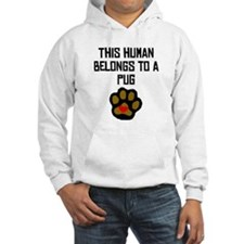 This Human Belongs To A Pug Hoodie
