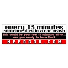 every 13 minutes Bumper Bumper Sticker