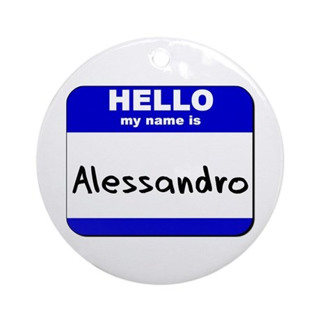 hello my name is alessandro Ornament (Round)