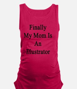 Finally My Mom Is An Illustrato Maternity Tank Top