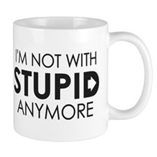 Im not with stupid anymore Mugs