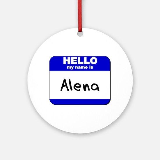 hello my name is alena  Ornament (Round)