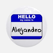 hello my name is alejandro  Ornament (Round)