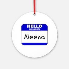 hello my name is aleena  Ornament (Round)