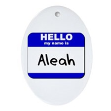 hello my name is aleah  Oval Ornament