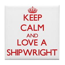 Keep Calm and Love a Shipwright Tile Coaster