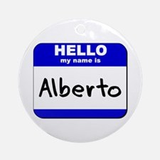 hello my name is alberto  Ornament (Round)