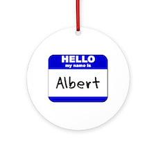 hello my name is albert  Ornament (Round)