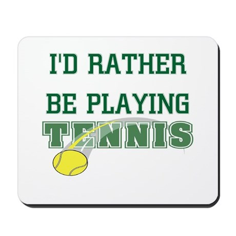 I'd Rather Tennis Mousepad