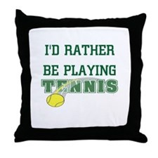 I'd Rather Tennis Throw Pillow