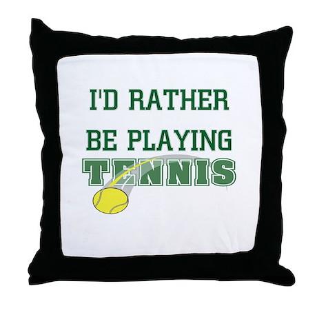 I'd Rather Tennis Throw Pillow