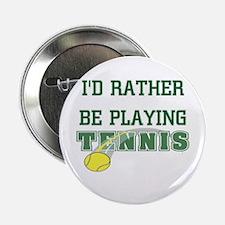 I'd Rather Tennis Button