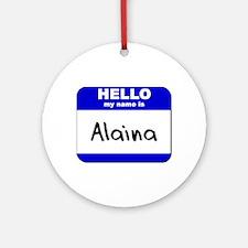 hello my name is alaina  Ornament (Round)