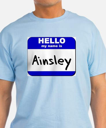 hello my name is ainsley T-Shirt
