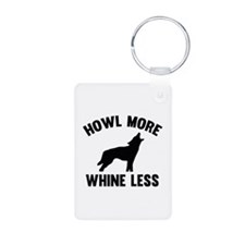 Howl More Whine Less Keychains