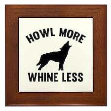 Howl More Whine Less Framed Tile