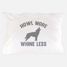 Howl More Whine Less Pillow Case