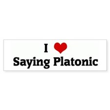 I Love Saying Platonic Bumper Bumper Sticker
