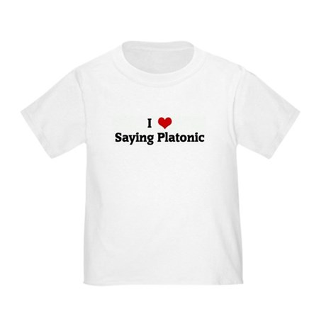 I Love Saying Platonic Toddler T-Shirt