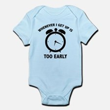 Whenever I Get Up Is Too Early Infant Bodysuit