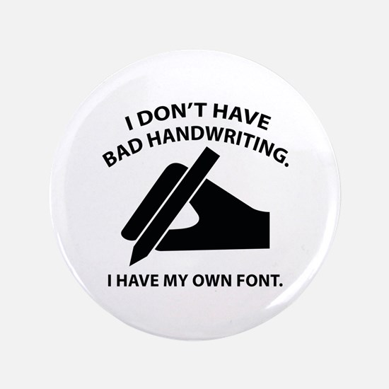 """I Have My Own Font 3.5"""" Button"""