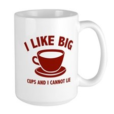 I Like Big Cups And I Cannot Lie Mug