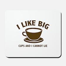 I Like Big Cups And I Cannot Lie Mousepad