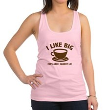 I Like Big Cups And I Cannot Lie Racerback Tank To