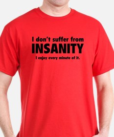 I Don't Suffer From Insanity T-Shirt
